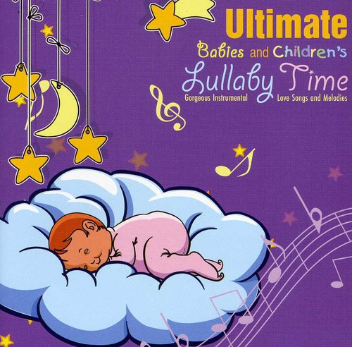 Ultimate Babies & Children's Lullaby Time