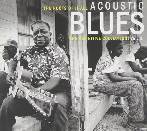 Roots of It All Acoustic Blues Vol. 3